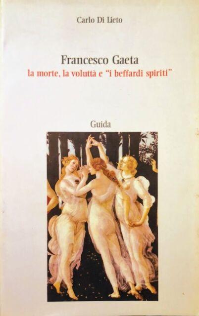 CARLO DI LIETO FRANCESCO GAETA LA MORTE LA VOLUTTà E I BEFFARDI SPIRITI GUIDA
