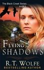 Flying in Shadows (the Black Creek Series, Book 2) by R T Wolfe (Paperback / softback, 2013)