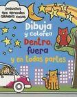 Dibuja y Colorea. Dentro, Fuera y En Todas Partes by Parragon (Paperback / softback, 2015)