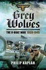 Grey Wolves: The U-Boat War 1939-1945 by Philip Kaplan (Hardback, 2014)