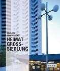 Heimat Großsiedlung. 50 Jahre Gropiusstadt (2012, Gebundene Ausgabe)