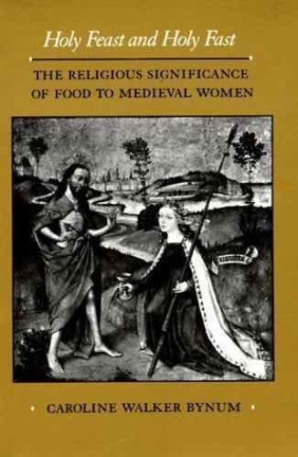 Bynum, Caroline Walker : Holy Feast and Holy Fast: The Religious