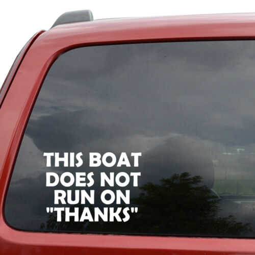 This Boat Does Not Run On Thanks Fishing Car Truck Window Vinyl Decal Sticker