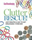 Good Housekeeping Clutter Rescue Just Minutes a Day to Get Organized - Forever