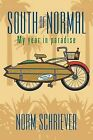 South of Normal: My Year in Paradise by Norm Schriever (Paperback / softback, 2013)