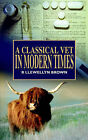 A Classical Vet in Modern Times by R Llewellyn Brown (Paperback / softback, 2005)