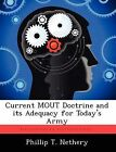 Current Mout Doctrine and Its Adequacy for Today's Army by Phillip T Nethery (Paperback / softback, 2012)