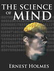 The Science of Mind: A Complete Course of Lessons in the Science of Mind and Spirit by Ernest Shurtleff Holmes (Paperback / softback, 2007)