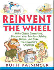 Reinvent the Wheel: Make Classic Inventions, Discover Your Problem-solving Genius and Take the Inventor's Challenge by Ruth Kassinger (Paperback, 2001)