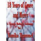 18 Years of Grace and Mercy: A Teenage Mother's Testimony, Vol. 1 by Tamika Trammel (Hardback, 2012)