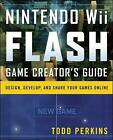 Nintendo Wii Flash Game Creator's Guide: Design, Develop, and Share Your Games Online by Todd Perkins (Paperback, 2008)
