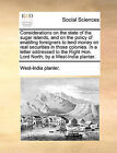 Considerations on the State of the Sugar Islands, and on the Policy of Enabling Foreigners to Lend Money on Real Securities in Those Colonies. in a Letter Addressed to the Right Hon. Lord North; By a West-India Planter. by Planter West-India Planter (Paperback / softback, 2010)