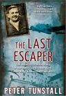 The Last Escaper: The Untold First-Hand Story of the Legendary Bomber Pilot, 'Cooler King' and Arch Escape Artist by Peter Tunstall (Paperback, 2015)