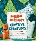 Donna Wilson's Creative Creatures: A Step-by-Step Guide to Making Your Own Creations by Donna Wilson (Paperback, 2014)