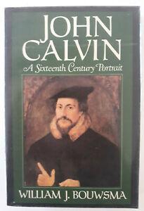John Calvin: A Sixteenth-Century Portrait: A Sixteenth Century Portrait