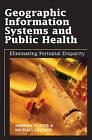 Geographic Information Systems and Public Health: Eliminating Perinatal Disparity by IGI Global (Hardback, 2005)