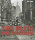 The Blitz on Britain: Day by Day - The Headlines as They Were Made by Sir James Alexander, National Portrait Gallery (Hardback, 2011)