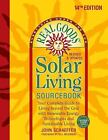 Real Goods Solar Living Sourcebook : Your Complete Guide to Living Beyond the Grid with Renewable Energy Technologies and Sustainable Living by John Schaeffer (2014, Paperback)