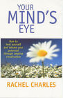 Your Mind's Eye: How to Heal Yourself and Release Your Potential Through Creative Visualisation by Rachel Charles (Paperback, 2000)