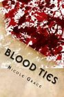 Blood Ties by Nicole a Grace (Paperback / softback, 2014)