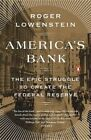 America's Bank: The Epic Struggle to Create the Federal Reserve by Roger Lowenstein (Paperback / softback, 2016)