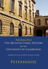 Selections from the Architectural History of the University of Cambridge: Peterhouse by Robert Willis, John Willis Clark (Paperback, 2009)