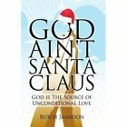 God Ain't Santa Claus Butch Jamieson Authorhouse Paperback 9781434304117