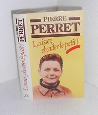 Laissez chanter le petit.Pierre PERRET.JC Lattès BB4