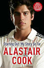 Alastair Cook: Starting Out - My Story So Far by Alastair Cook (Paperback, 2009)