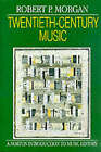 Twentieth-Century Music: A History of Musical Style in Modern Europe and America by Robert P. Morgan (Hardback, 1991)