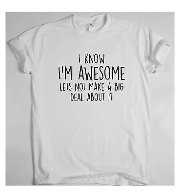 I Know I'm Awesome - funny slogan T-shirt mens humour women ladies sarcastic top