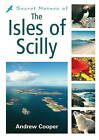 Secret Nature of the Isles of Scilly by Andrew Cooper (Paperback, 2006)