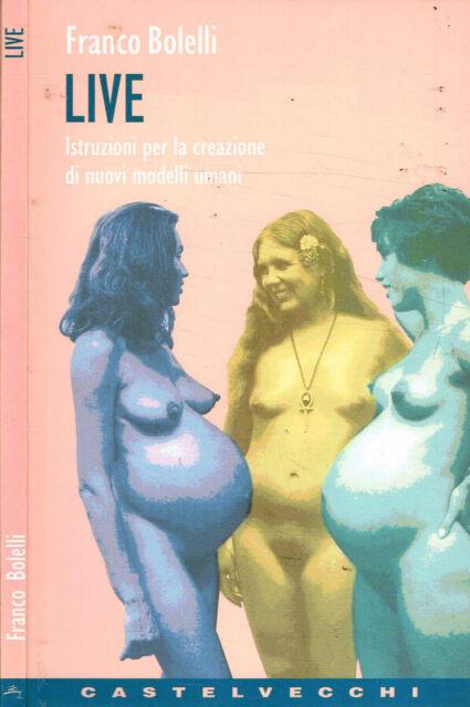 Live. Istruzioni per la creazione di nuovi modelli umani. Franco Bolelli. 1997.