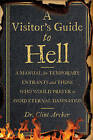 A Visitor's Guide to Hell: A Manual for Temporary Entrants and Those Who Would Prefer to Avoid Eternal Damnation by Clint Archer (Hardback, 2014)