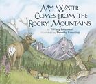 My Water Comes from the Rocky Mountains by Tiffany Fourment (Paperback, 2009)