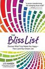 The Bliss List: Discover What Truly Makes You Happy--Then Land Your Dream Job by J P Hansen (Hardback, 2013)