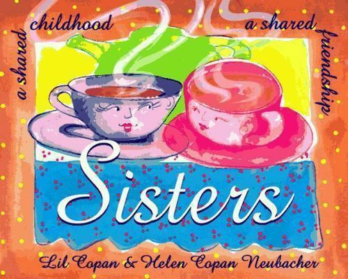 Sisters : A Shared Childhood, a Shared Friendship by Lil Copan