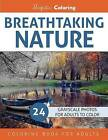 Breathtaking Nature: Grayscale Photo Coloring Book for Adults by Majestic Coloring (Paperback / softback, 2016)