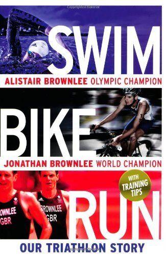 Swim, Bike, Run: Our Triathlon Story,Alistair Brownlee, Jonathan Brownlee
