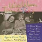 Wild Women Throw a Party: 110 Original Recipes and Amazing Menus for Birthday Bashes, Power Showers, Poker Soirees and Celebrations Galore by Lynette Shirk (Paperback, 2007)