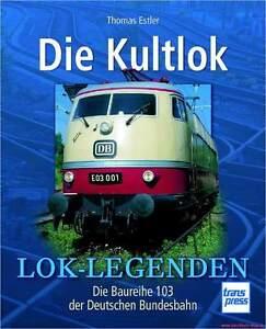 Mode 2019 Manuel Lok Légendes – Les Kultlok, Br 103 E03 De La Deutsche Bundesbahn, Sale%-afficher Le Titre D'origine Haute SéCurité