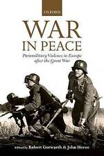 War in Peace: Paramilitary Violence in Europe after the Great War (The Greater W