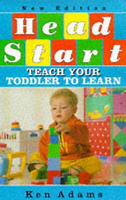 """AS NEW"" Adams, Ken, Head Start: Teach Your Toddler to Learn Book"