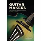 Guitar Makers: The Endurance of Artisanal Values in North America by Kathryn Marie Dudley (Hardback, 2014)