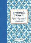 Gratitude Prayers : Prayers, Poems, and Prose for Everyday Thankfulness by June Cotner and Tamara Haus (2013, Hardcover)