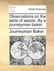 Observations on The Table of Assize. by a Journeyman Baker. 9781170696798 Baker