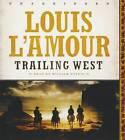 Trailing West by Louis L'Amour (CD-Audio, 2014)