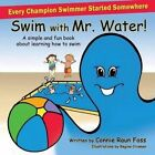 Swim with Mr. Water: A Simple and Fun Book about Learning to Swim by Connie Raun Foss (Paperback / softback, 2014)