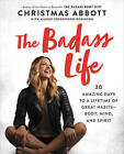 The Badass Life: 30 Amazing Days to a Lifetime of Great Habits--Body, Mind, and Spirit by Christmas Abbott (Hardback, 2017)