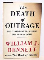 The Death Of Outrage Bill Clinton & The Assault On America Ideals Hardback B